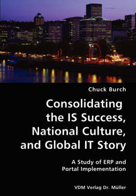 Consolidating the Is Success, National Culture, and Global It Story- A Study of Erp and Portal Implementation