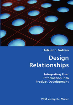 Design Relationships- Integrating User Information Into Product Development
