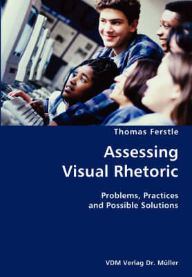 Assessing Visual Rhetoric- Problems, Practices and Possible Solutions