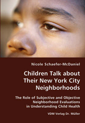 Children Talk about Their New York City Neighborhoods - The Role of Subjective and Objective Neighborhood Evaluations in Understanding Child Health