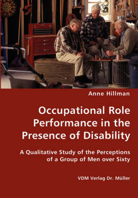 Occupational Role Performance in the Presence of Disability - A Qualitative Study of the Perceptions of a Group of Men Over Sixty