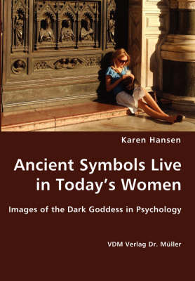 Ancient Symbols Live in Today's Women - Images of the Dark Goddess in Psychology
