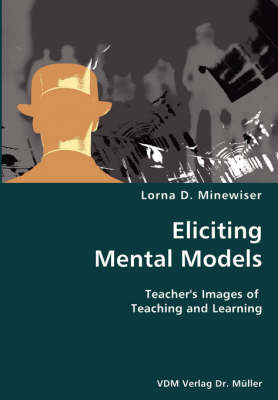 Eliciting Mental Models- Teacher's Images of Teaching and Learning
