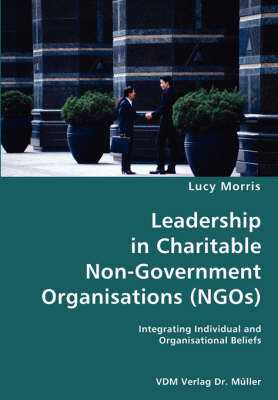 Leadership in Charitable Non-Government Organisations (Ngos)- Integrating Individual and Organisational Beliefs