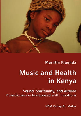 Music and Health in Kenya - Sound, Spirituality, and Altered Consciousness Juxtaposed with Emotions