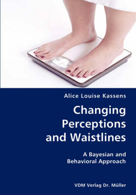 Changing Perceptions and Waistlines- A Bayesian and Behavioral Approach