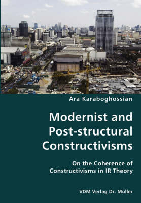Modernist and Post-Structural Constructivisms- On the Coherence of Constructivisms in IR Theory
