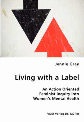 Living with a Label - An Action Oriented Feminist Inquiry Into Women's Mental Health