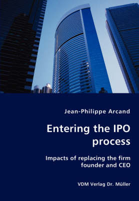 Entering the IPO Process - Impacts of Replacing the Firm Founder and CEO