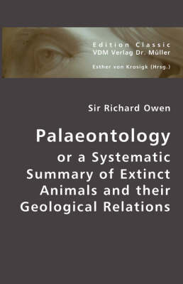Palaeontolgy or a Systematic Summary of Extinct Animals and Their Geological Relations