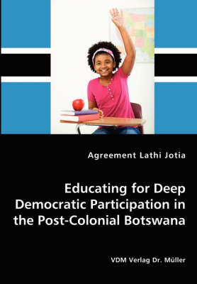 Educating for Deep Democratic Participation in the Post-Colonial Botswana