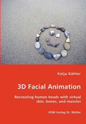3D Facial Animation- Recreating Human Heads with Virtual Skin, Bones, and Muscles
