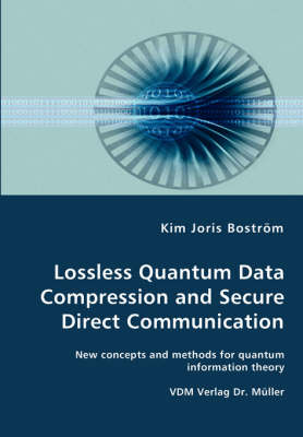 Lossless Quantum Data Compression and Secure Direct Communication- New Concepts and Methods for Quantum Information Theory