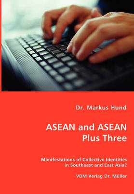 ASEAN and ASEAN Plus Three - Manifestations of Collective Identities in Southeast and East Asia?