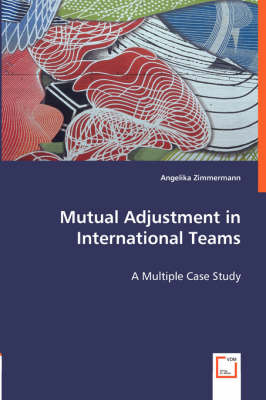 Mutual Adjustment in International Teams - A Multiple Case Study