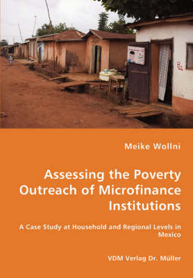 Assessing the Poverty Outreach of Microfinance Institutions - A Case Study at Household and Regional Levels in Mexico