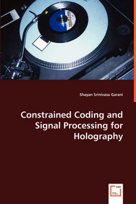 Constrained Coding and Signal Processing for Holography
