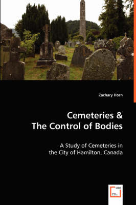 Cemeteries & the Control of Bodies : A Study of Cemeteries in the City of Hamilton, Canada
