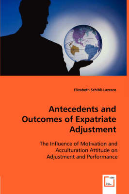Antecedents and Outcomes of Expatriate Adjustment