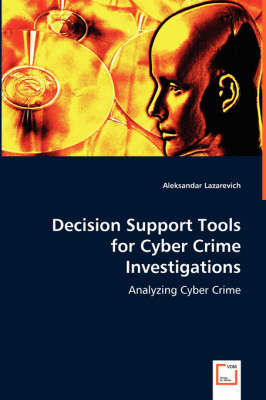 Decision Support Tools for Cyber Crime Investigations