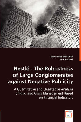 Nestle - The Robustness of Large Conglomerates Against Negative Publicity - A Quantitative and Qualitative Analysis of Risk, and Crisis Management Based on Financial Indicators