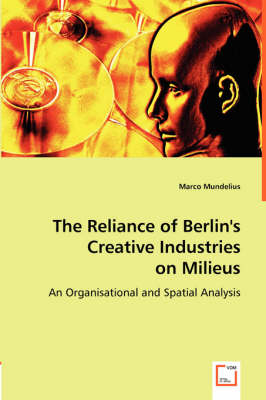 The Reliance of Berlin's Creative Industries on Milieus