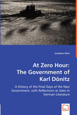 At Zero Hour: The Government of Karl Donitz