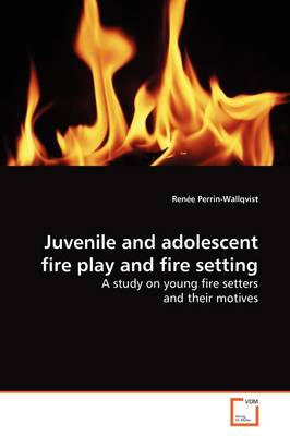 Juvenile and Adolescent Fire Play and Fire Setting
