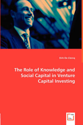 The Role of Knowledge and Social Capital in Venture Capital Investing