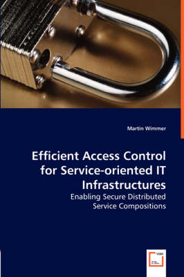 Efficient Access Control for Service-Oriented It Infrastructures - Enabling Secure Distributed