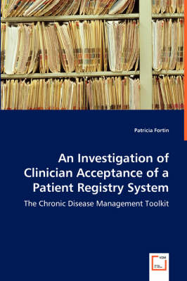 An Investigation of Clinician Acceptance of a Patient Registry System - The Chronic Disease Management Toolkit