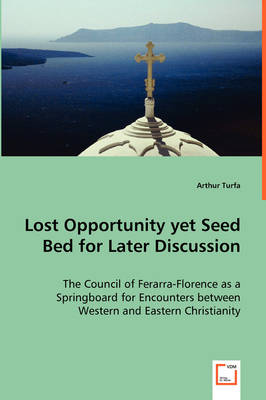 Lost Opportunity Yet Seed Bed for Later Discussion - The Council of Ferarra-Florence as a Springboard for Encounters Between Western and Eastern Christianity