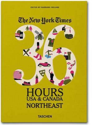 The New York Times 36 Hours: USA & Canada. Northeast