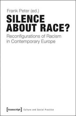 Silence About Race?: Reconfigurations of Racism in Contemporary Europe