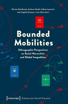 Bounded Mobilities: Ethnographic Perspectives on Social Hierarchies & Global Inequalities