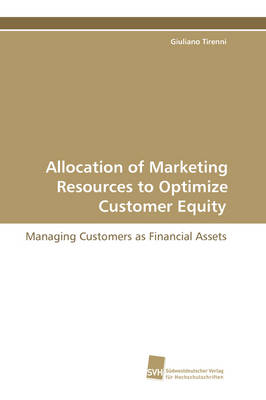 Allocation of Marketing Resources to Optimize Customer Equity