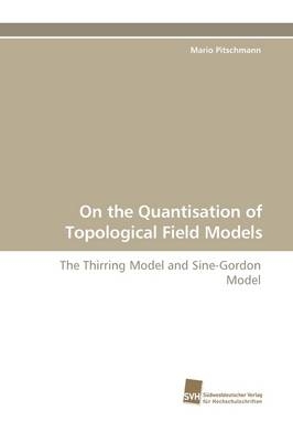 On the Quantisation of Topological Field Models