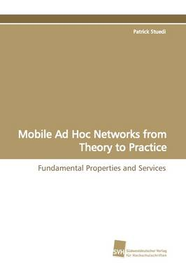 Mobile Ad Hoc Networks from Theory to Practice