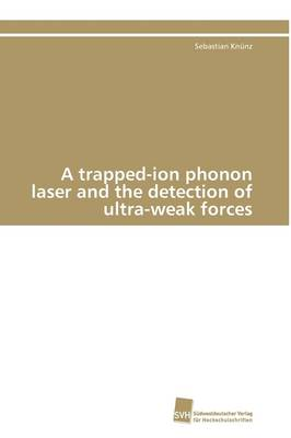 A Trapped-Ion Phonon Laser and the Detection of Ultra-Weak Forces