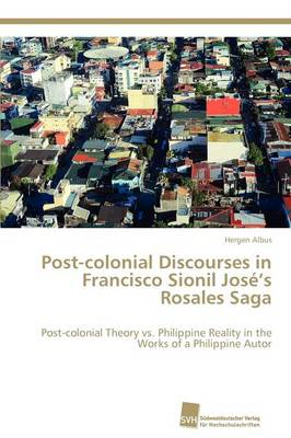 Post-Colonial Discourses in Francisco Sionil Jose's Rosales Saga