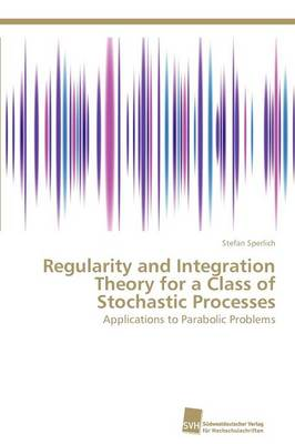 Regularity and Integration Theory for a Class of Stochastic Processes