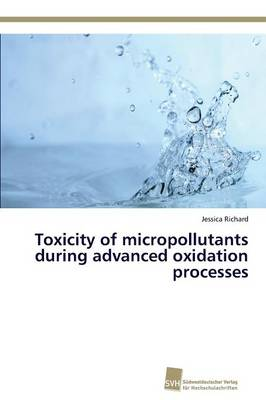 Toxicity of Micropollutants During Advanced Oxidation Processes