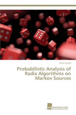 Probabilistic Analysis of Radix Algorithms on Markov Sources