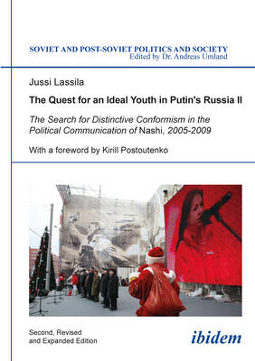 The Quest for an Ideal Youth in Putin`s Russia I - The Search for Distinctive Conformism in the Political Communication of Nashi, 2005-2009