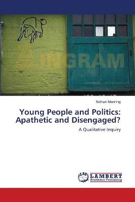 Young People and Politics: Apathetic and Disengaged?