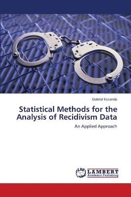 Statistical Methods for the Analysis of Recidivism Data