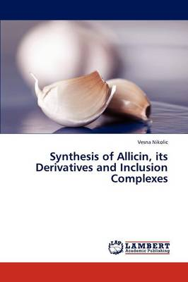 Synthesis of Allicin, Its Derivatives and Inclusion Complexes