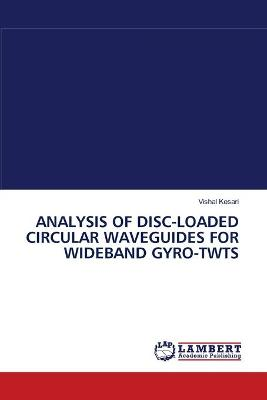 Analysis of Disc-Loaded Circular Waveguides for Wideband Gyro-Twts