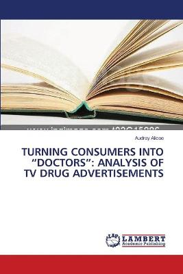 Turning Consumers Into Doctors: Analysis of TV Drug Advertisements