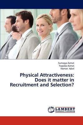 Physical Attractiveness: Does It Matter in Recruitment and Selection?